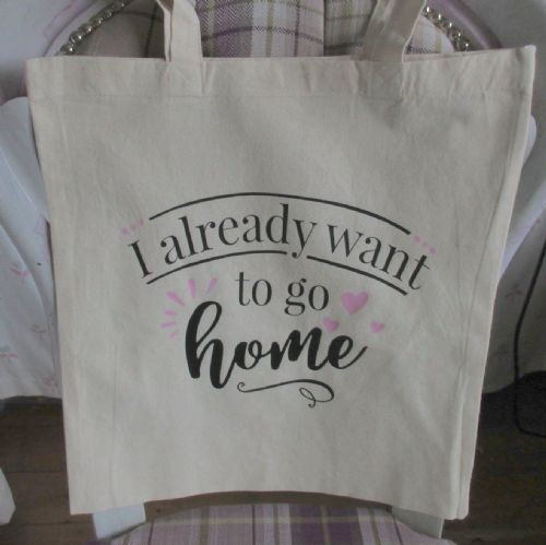 Canvas  'I Already Want T o G o Home' Tote Shopper